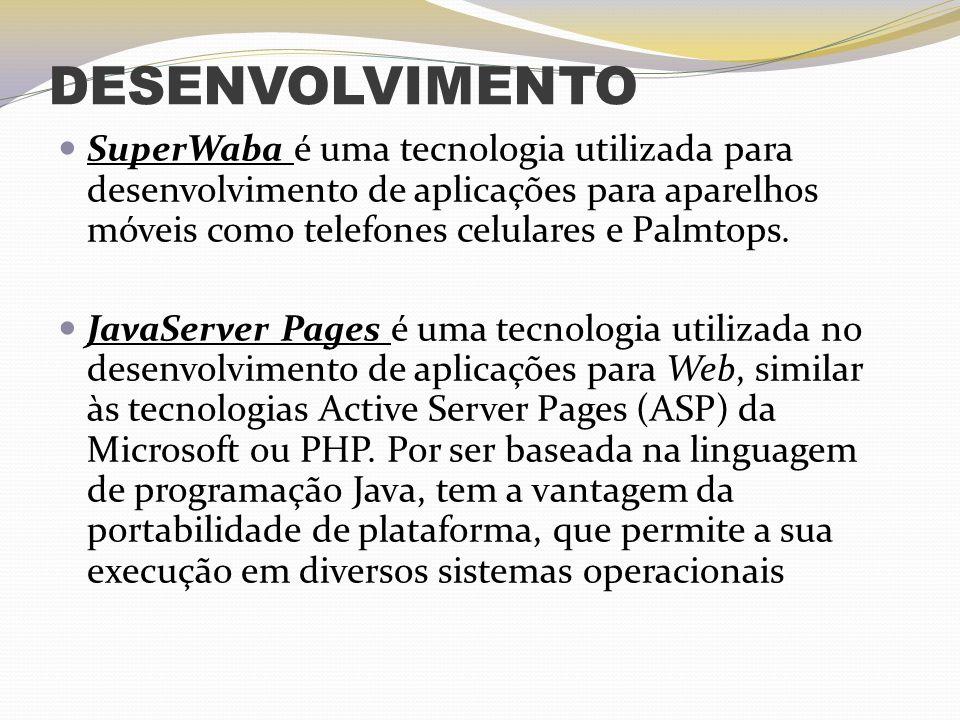 DESENVOLVIMENTO SuperWaba é uma tecnologia utilizada para desenvolvimento de aplicações para aparelhos móveis como telefones celulares e Palmtops.