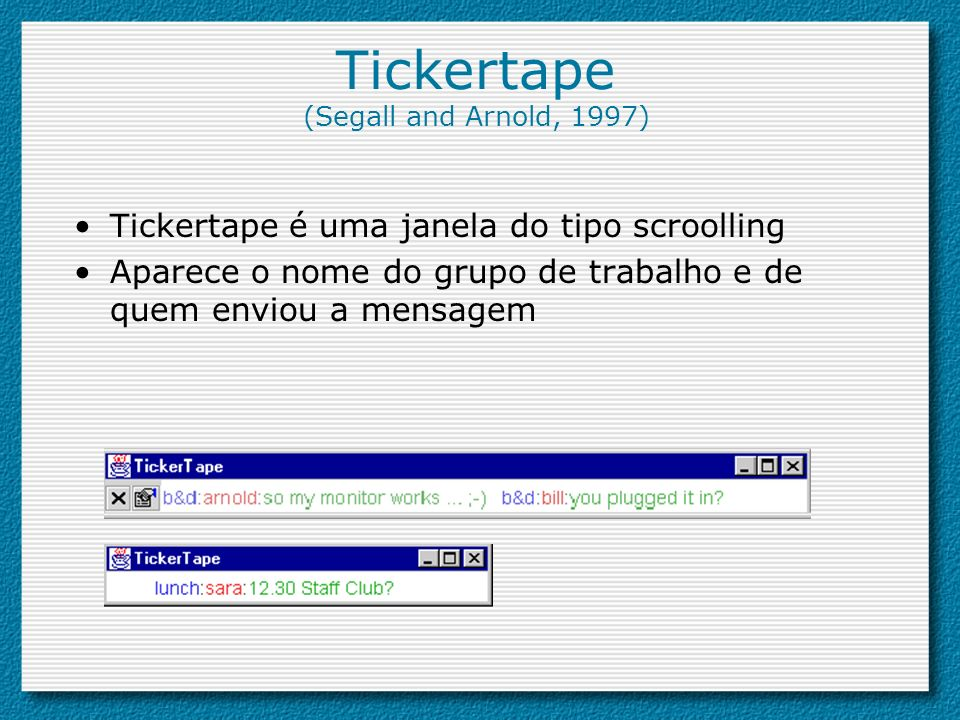 Tickertape (Segall and Arnold, 1997)