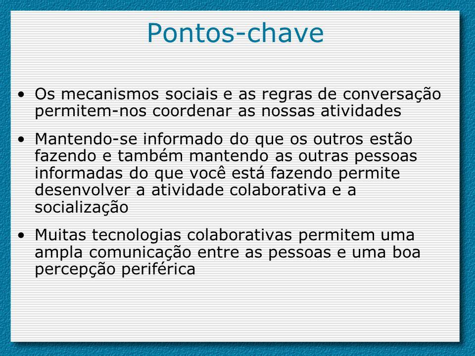 Pontos-chave Os mecanismos sociais e as regras de conversação permitem-nos coordenar as nossas atividades.