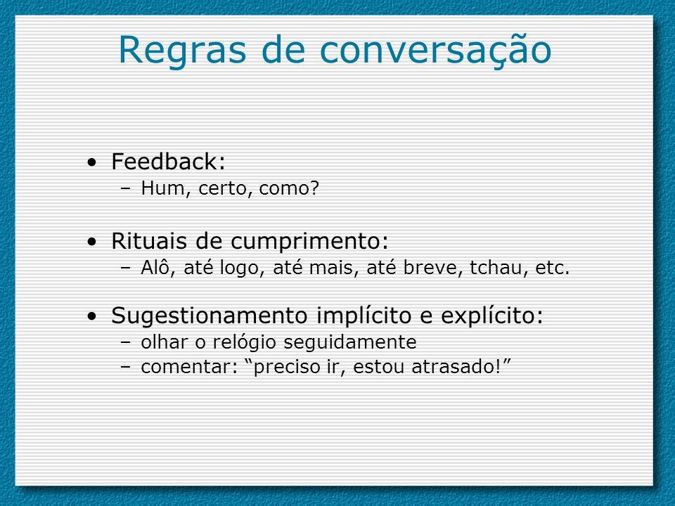 Regras de conversação Feedback: Rituais de cumprimento: