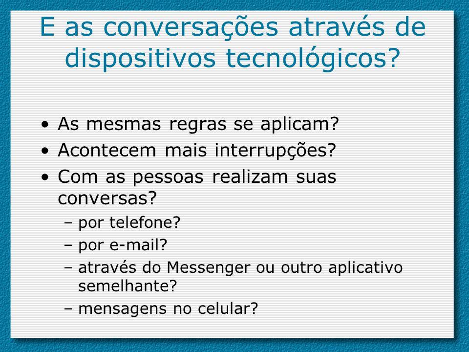 E as conversações através de dispositivos tecnológicos
