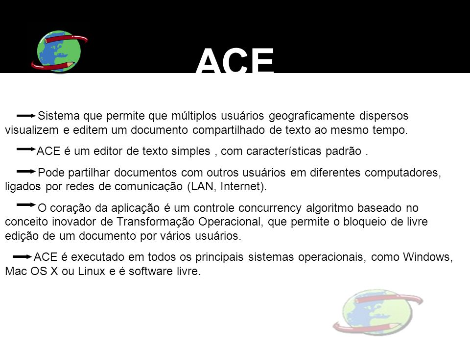 ACE Sistema que permite que múltiplos usuários geograficamente dispersos visualizem e editem um documento compartilhado de texto ao mesmo tempo.