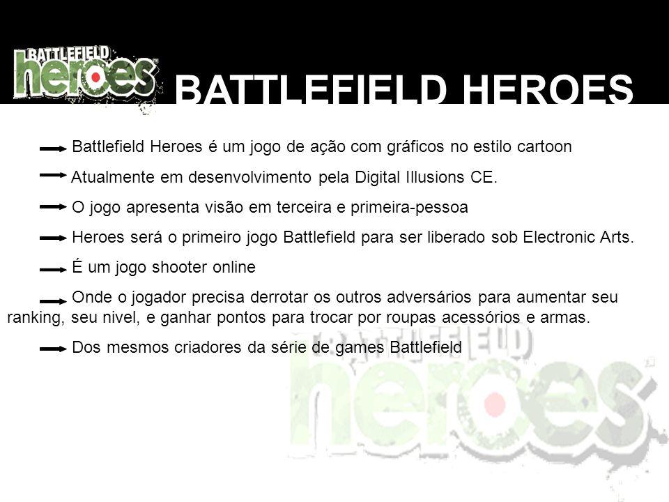 BATTLEFIELD HEROES Battlefield Heroes é um jogo de ação com gráficos no estilo cartoon. Atualmente em desenvolvimento pela Digital Illusions CE.
