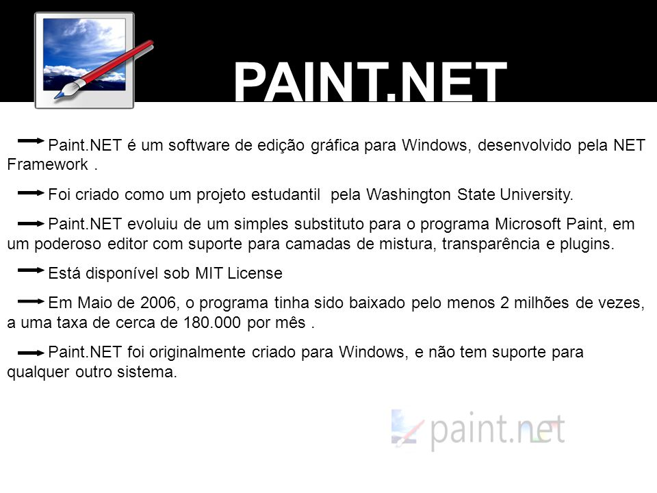 PAINT.NET Paint.NET é um software de edição gráfica para Windows, desenvolvido pela NET Framework .