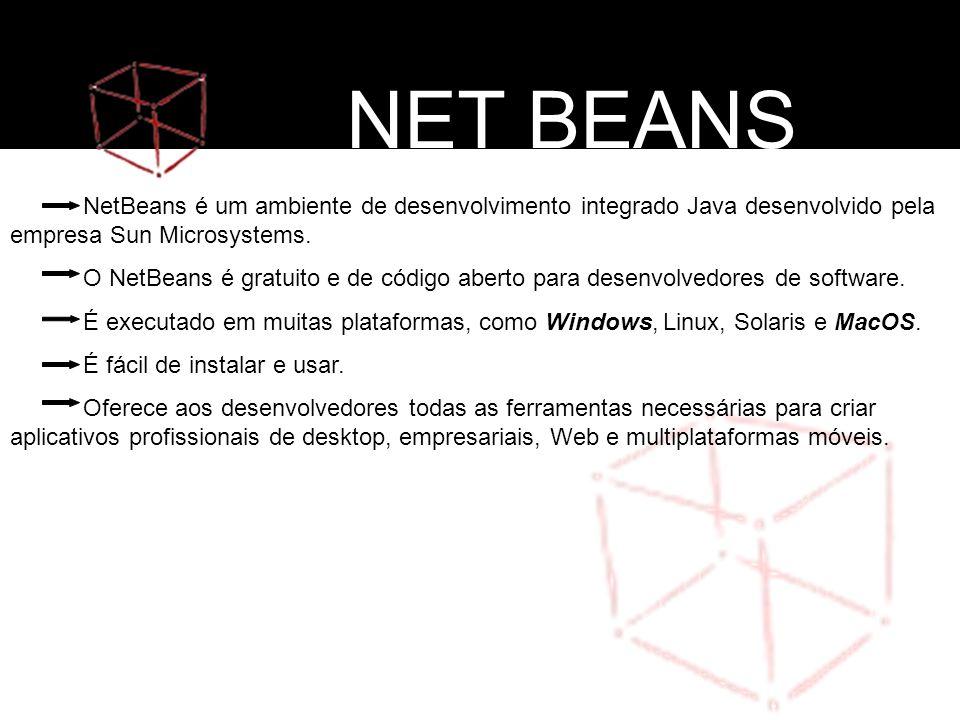NET BEANS NetBeans é um ambiente de desenvolvimento integrado Java desenvolvido pela empresa Sun Microsystems.