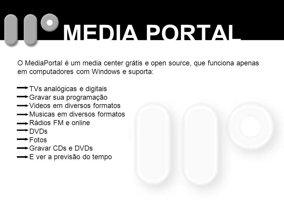 MEDIA PORTAL O MediaPortal é um media center grátis e open source, que funciona apenas em computadores com Windows e suporta: