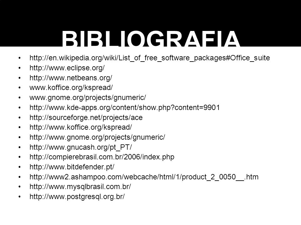 BIBLIOGRAFIA http://en.wikipedia.org/wiki/List_of_free_software_packages#Office_suite. http://www.eclipse.org/