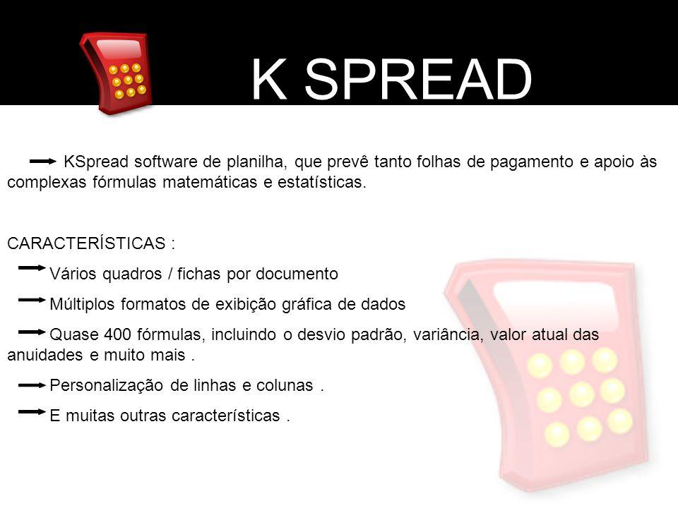 K SPREAD K SPREAD. KSpread software de planilha, que prevê tanto folhas de pagamento e apoio às complexas fórmulas matemáticas e estatísticas.