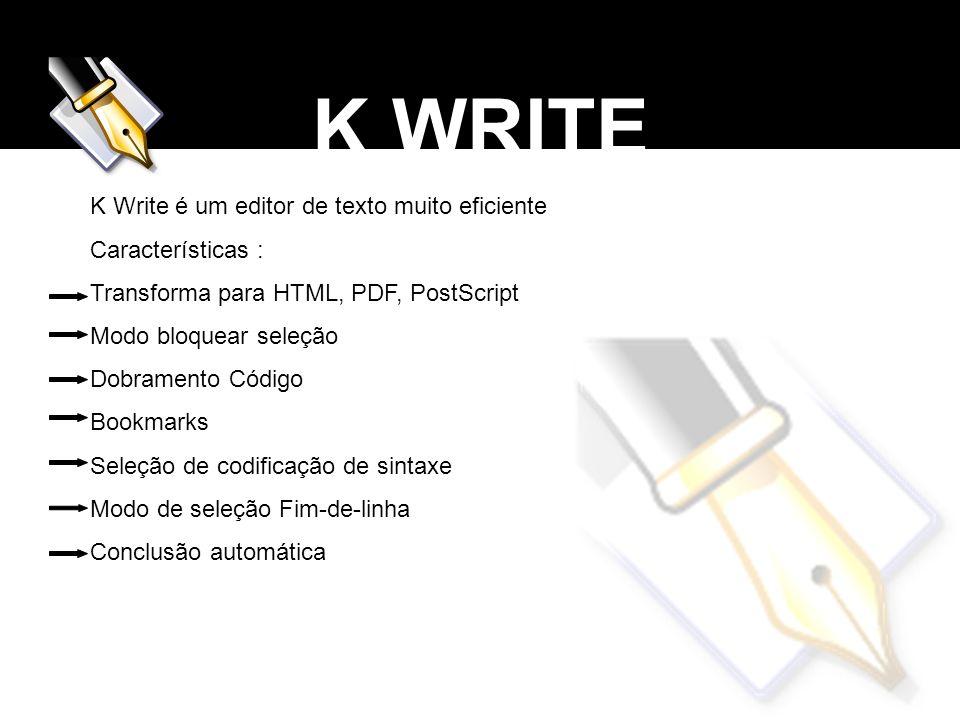 K WRITE K Write é um editor de texto muito eficiente Características :