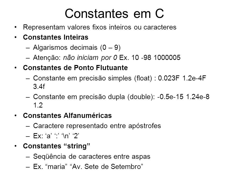 Constantes em C Representam valores fixos inteiros ou caracteres