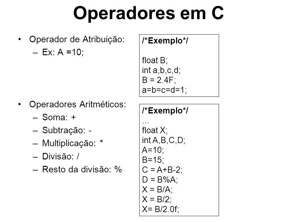 Operadores em C Operador de Atribuição: Ex: A =10;