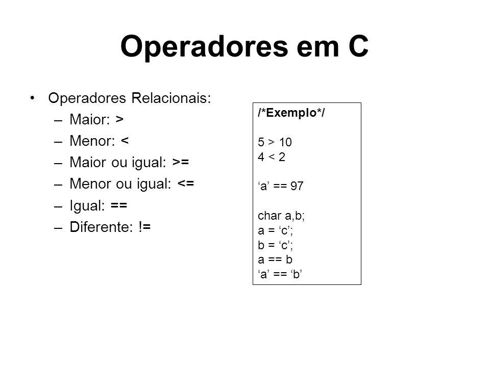 Operadores em C Operadores Relacionais: Maior: > Menor: <