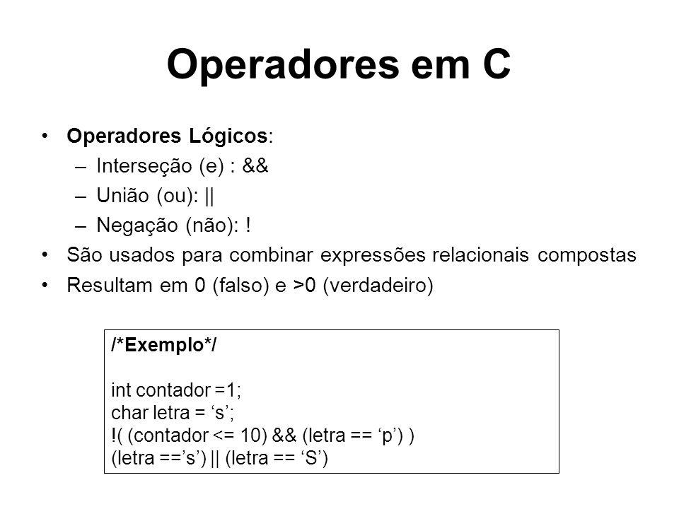 Operadores em C Operadores Lógicos: Interseção (e) : && União (ou): ||