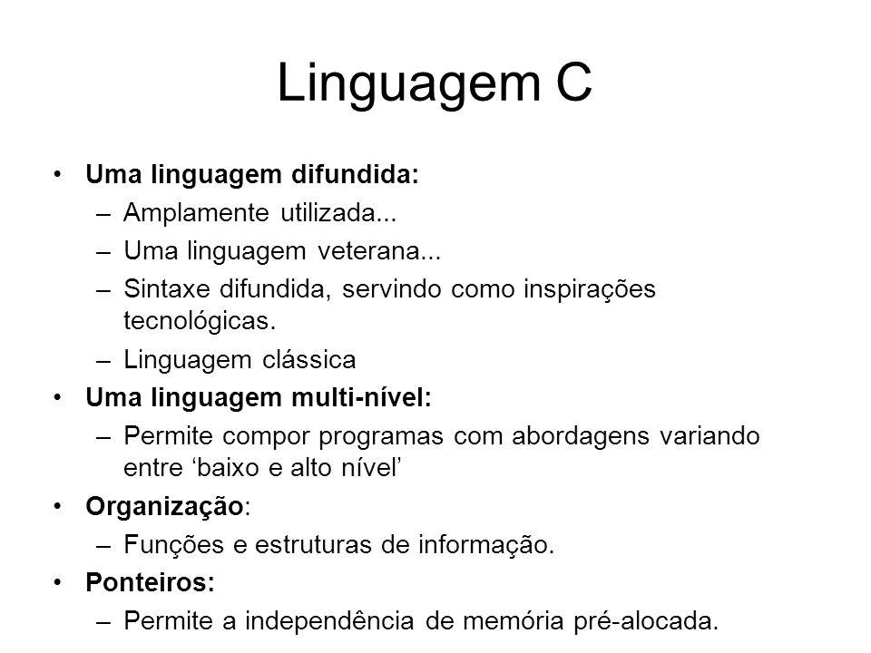 Linguagem C Uma linguagem difundida: Amplamente utilizada...