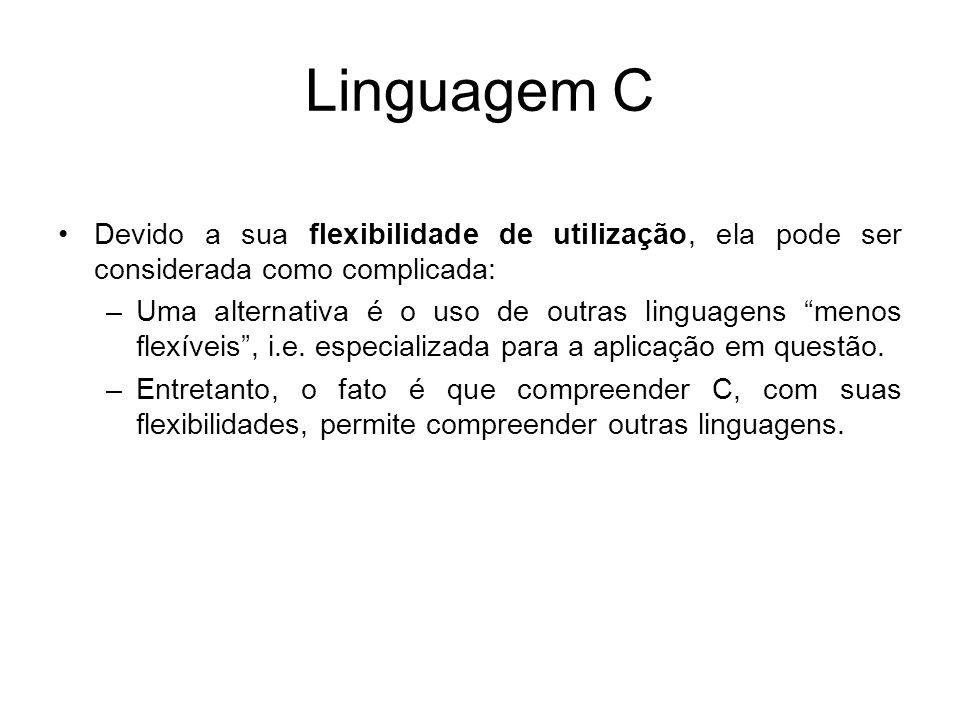 Linguagem C Devido a sua flexibilidade de utilização, ela pode ser considerada como complicada: