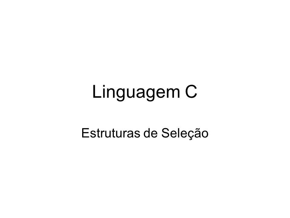 Linguagem C Estruturas de Seleção
