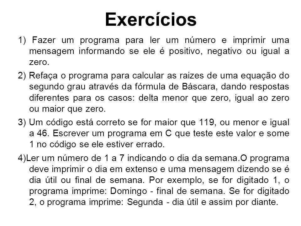 Exercícios 1) Fazer um programa para ler um número e imprimir uma mensagem informando se ele é positivo, negativo ou igual a zero.