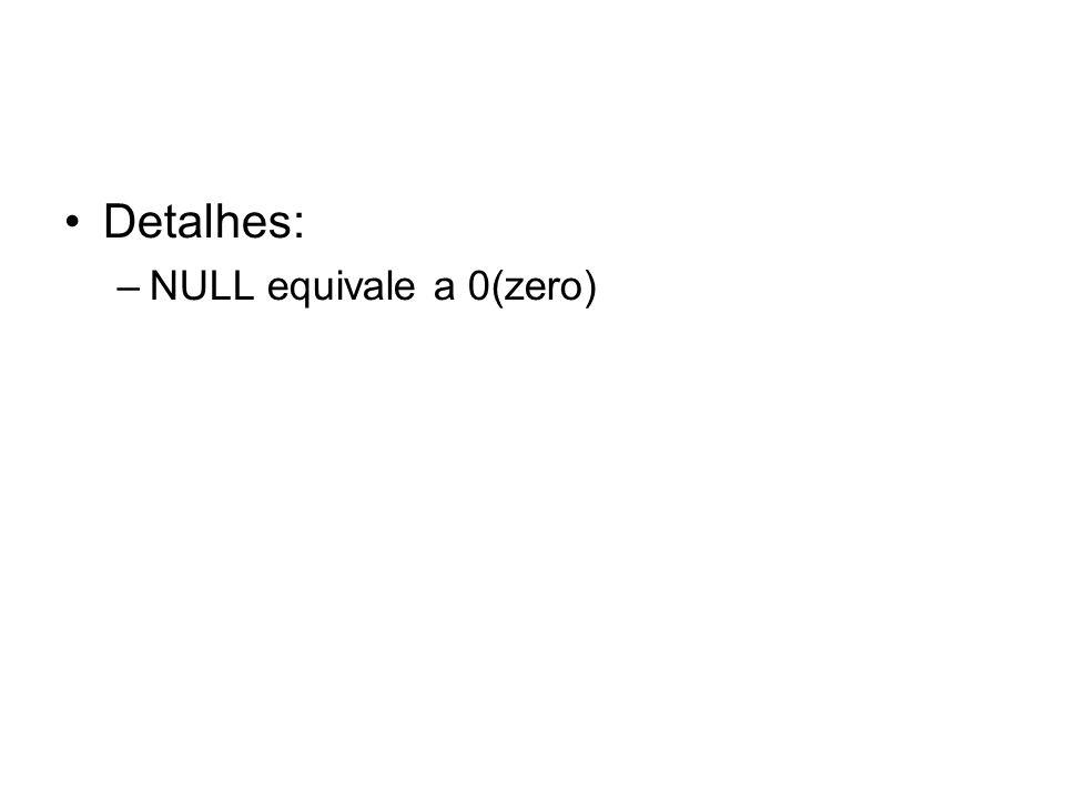 Detalhes: NULL equivale a 0(zero)