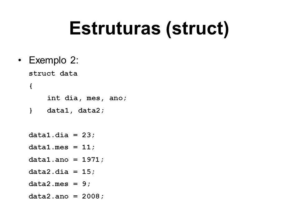 Estruturas (struct) Exemplo 2: struct data { int dia, mes, ano;