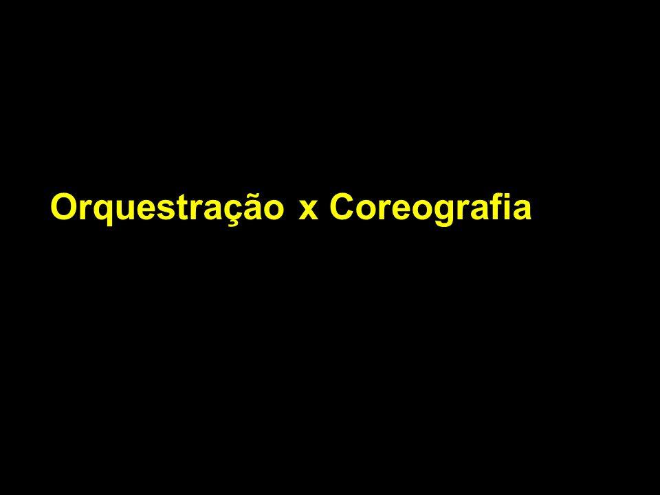Orquestração x Coreografia