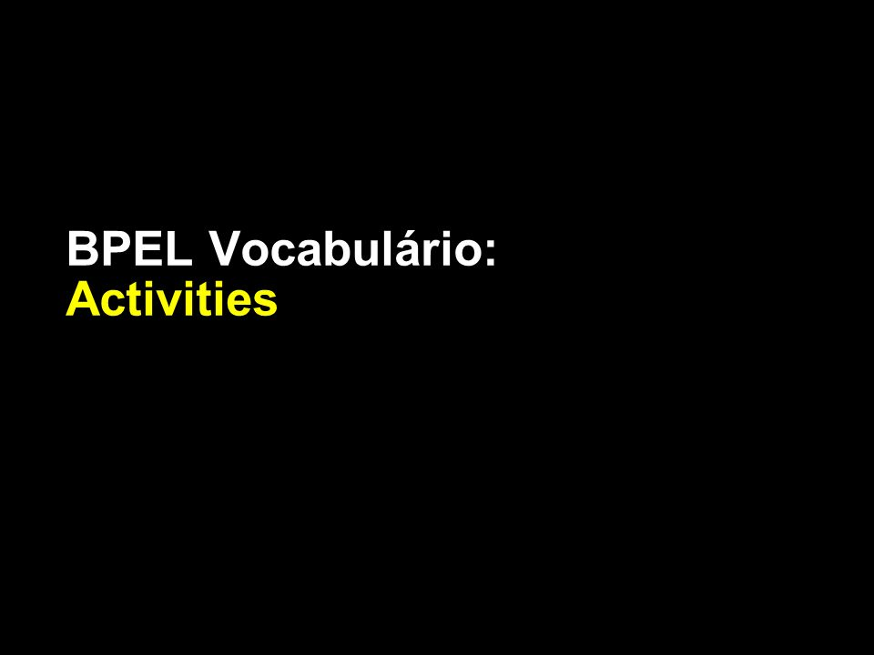 BPEL Vocabulário: Activities
