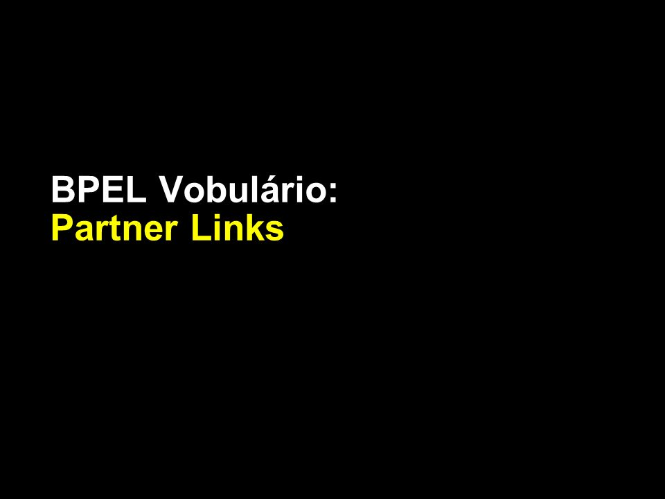 BPEL Vobulário: Partner Links