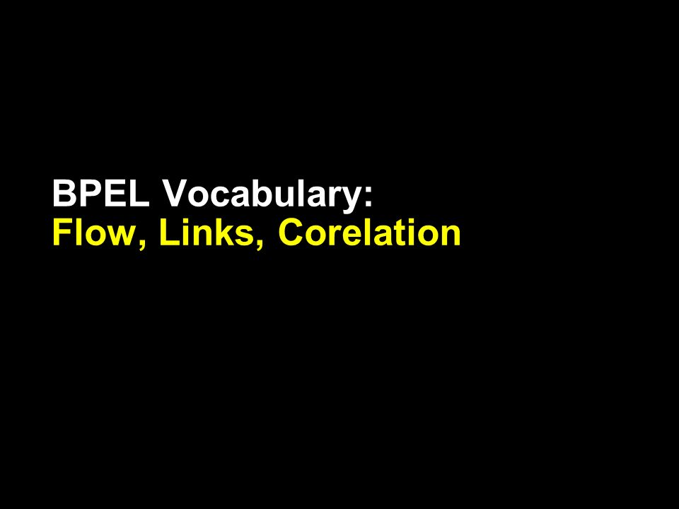 BPEL Vocabulary: Flow, Links, Corelation
