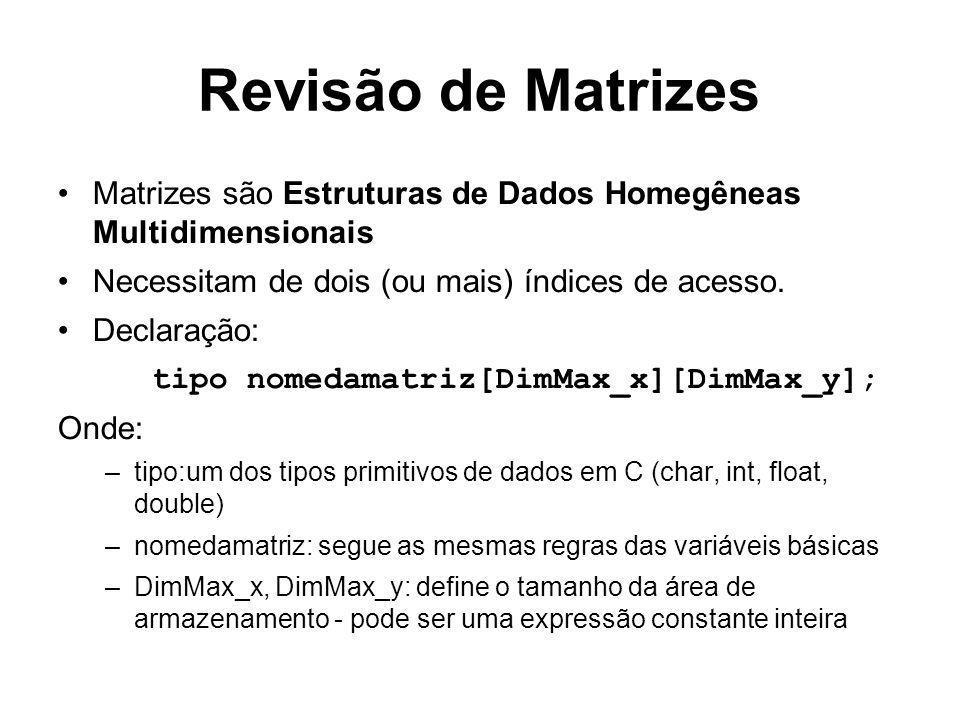 Revisão de Matrizes Matrizes são Estruturas de Dados Homegêneas Multidimensionais. Necessitam de dois (ou mais) índices de acesso.