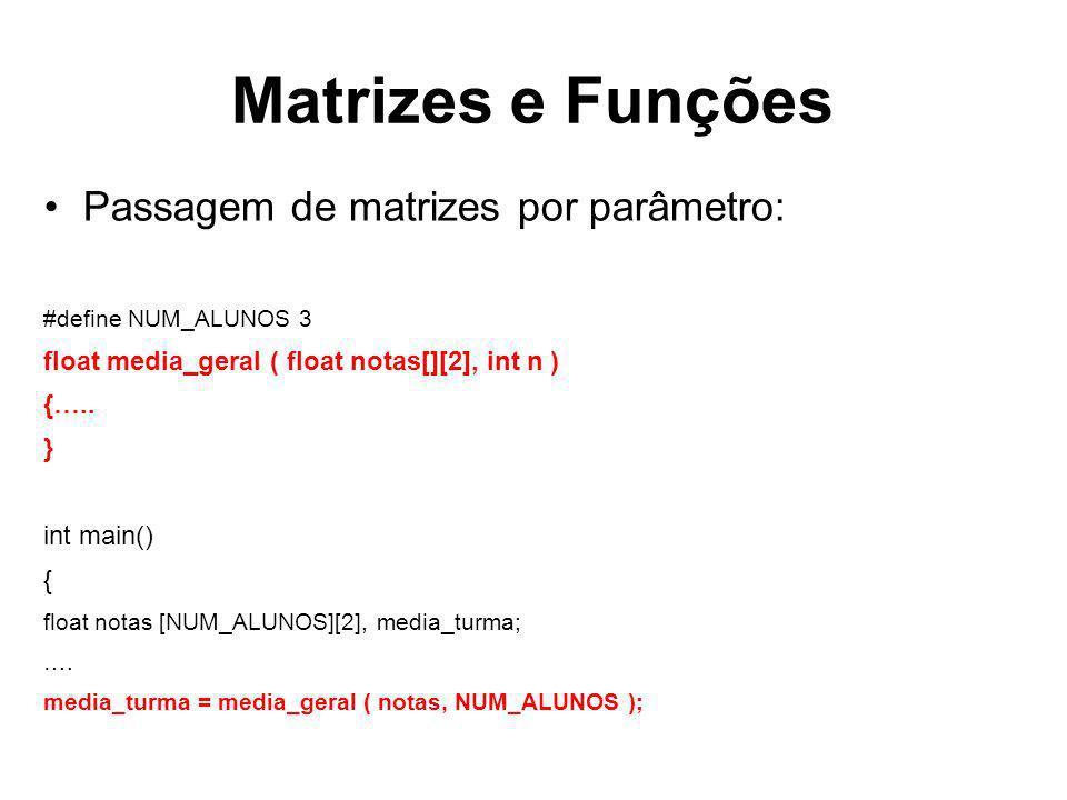 Matrizes e Funções Passagem de matrizes por parâmetro: