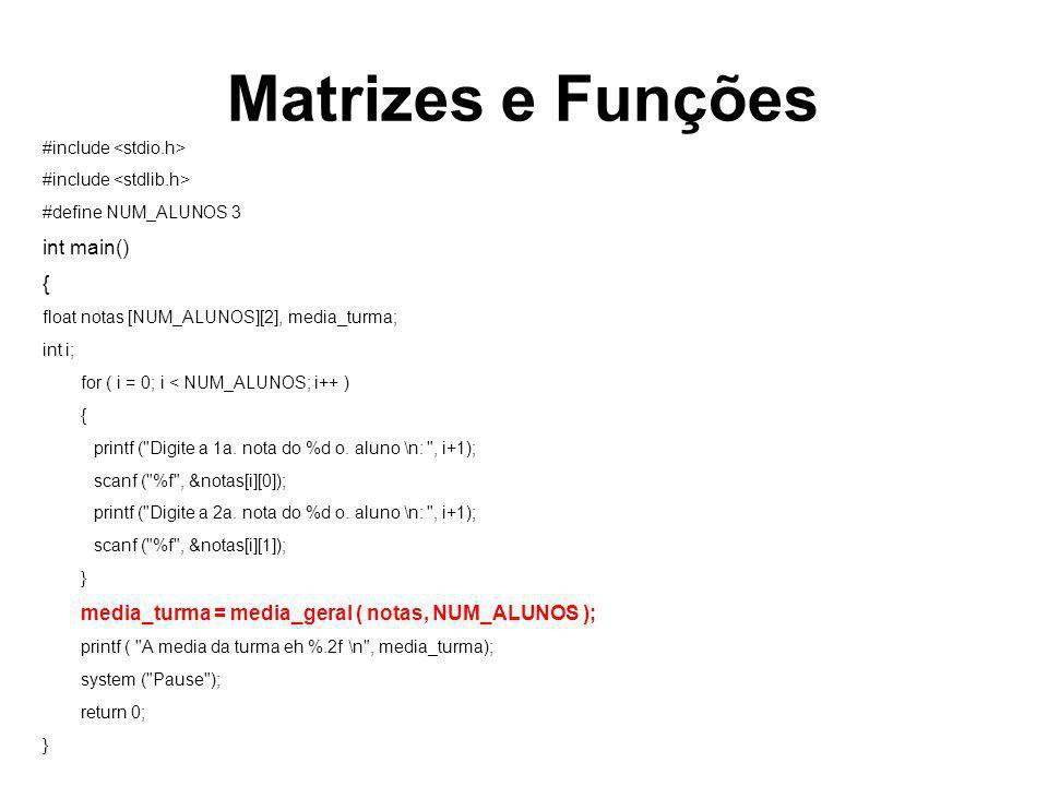 Matrizes e Funções int main() {