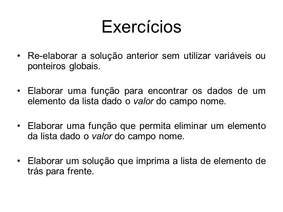 ExercíciosRe-elaborar a solução anterior sem utilizar variáveis ou ponteiros globais.
