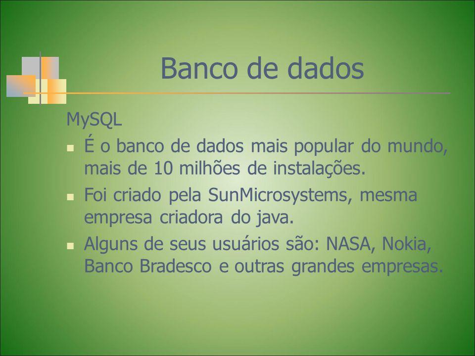 Banco de dadosMySQL. É o banco de dados mais popular do mundo, mais de 10 milhões de instalações.