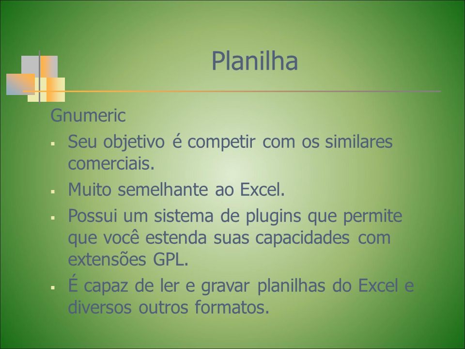 Planilha Gnumeric Seu objetivo é competir com os similares comerciais.