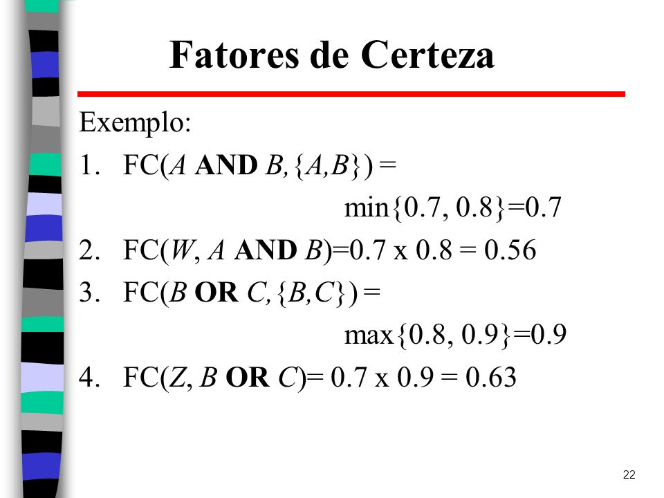 Fatores de Certeza Exemplo: FC(A AND B,{A,B}) = min{0.7, 0.8}=0.7