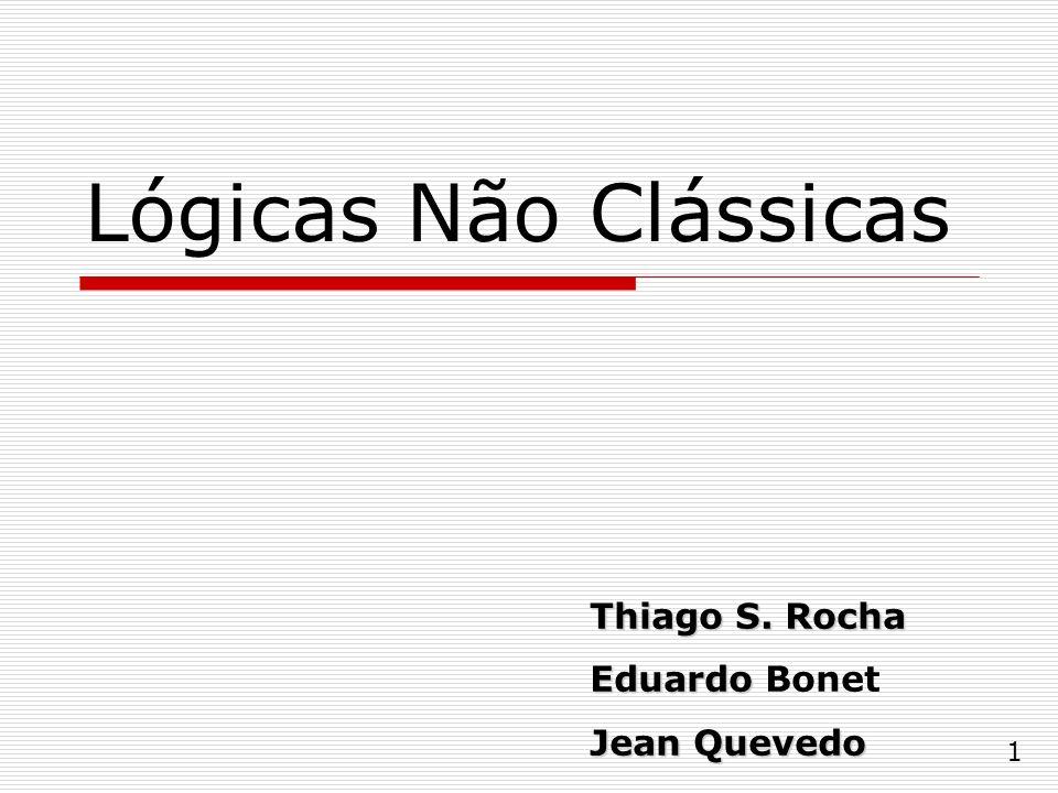 Lógicas Não Clássicas Thiago S. Rocha Eduardo Bonet Jean Quevedo 1