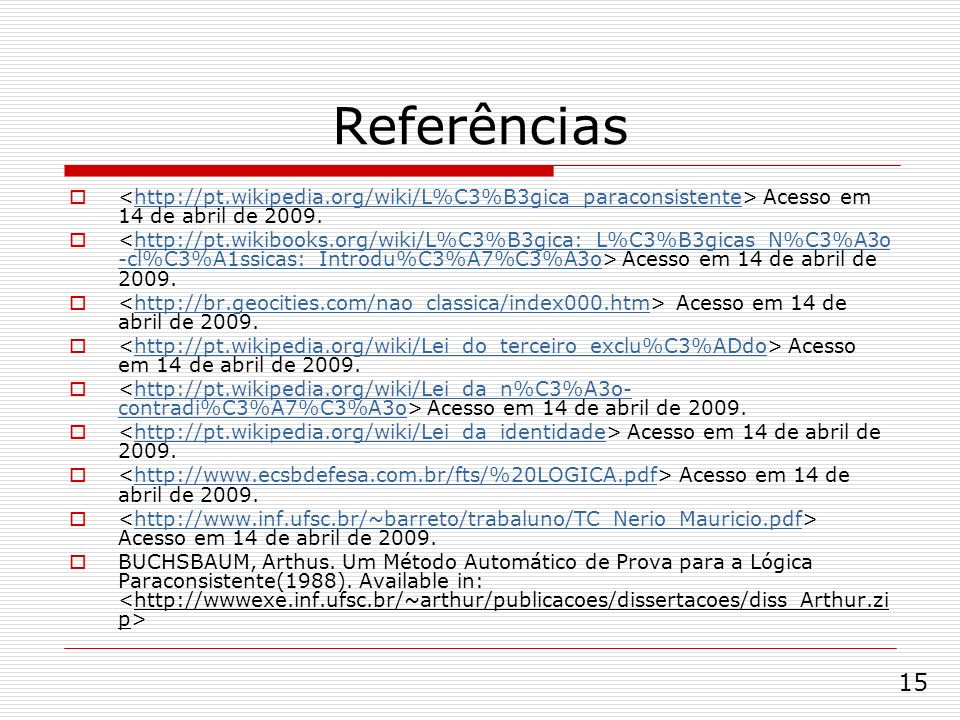 Referências <http://pt.wikipedia.org/wiki/L%C3%B3gica_paraconsistente> Acesso em 14 de abril de 2009.