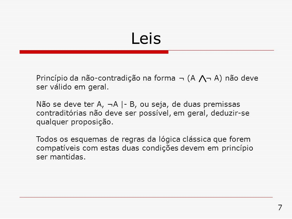 Leis Princípio da não-contradição na forma ¬ (A ¬ A) não deve ser válido em geral.