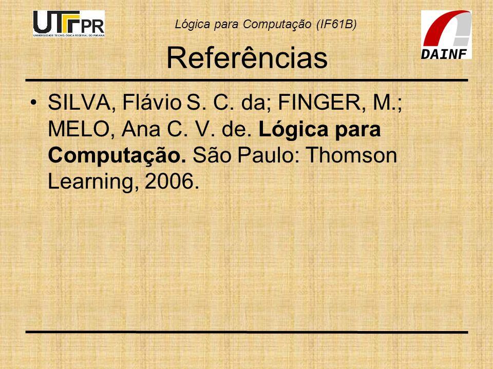 Referências SILVA, Flávio S. C. da; FINGER, M.; MELO, Ana C.
