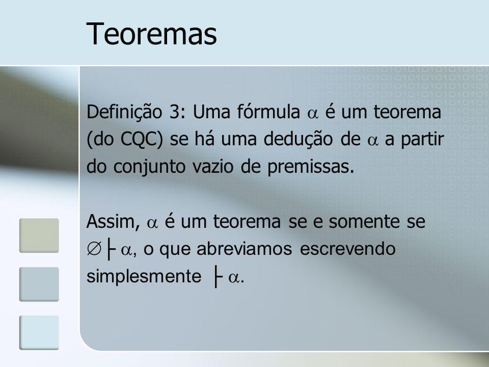 Teoremas Definição 3: Uma fórmula  é um teorema