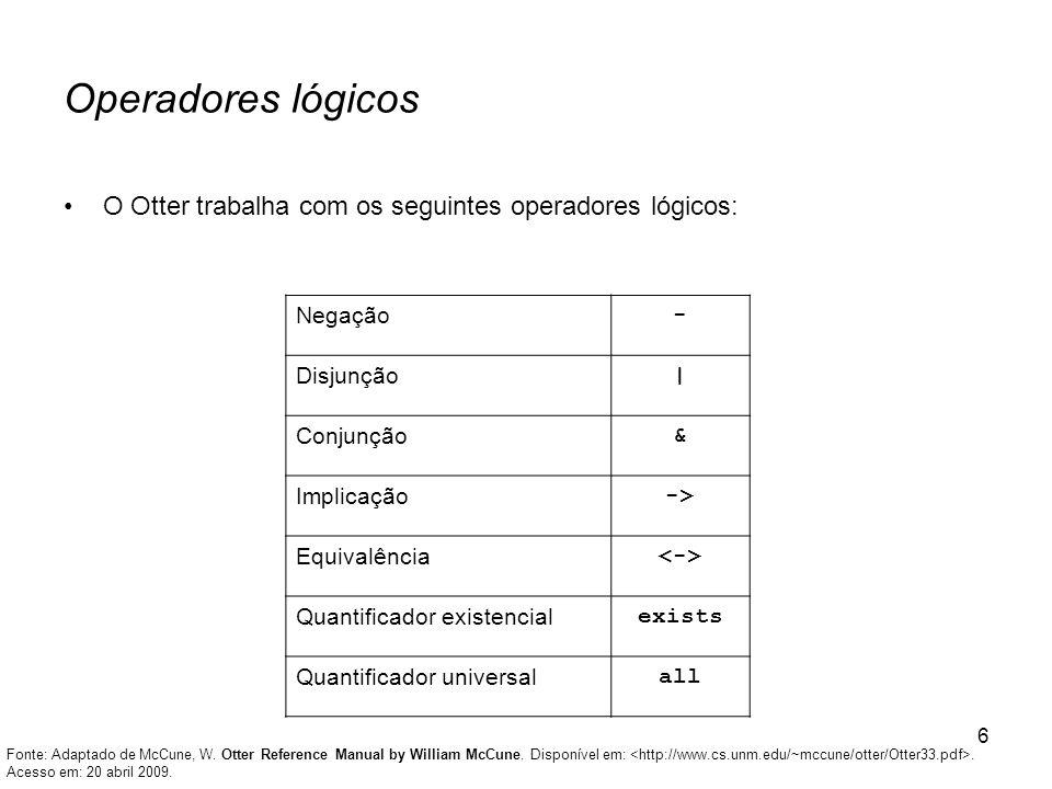 Operadores lógicos O Otter trabalha com os seguintes operadores lógicos: Negação. - Disjunção. |
