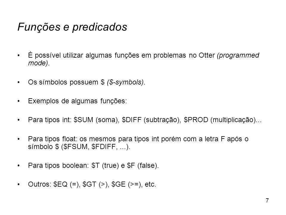 Funções e predicados É possível utilizar algumas funções em problemas no Otter (programmed mode). Os símbolos possuem $ ($-symbols).