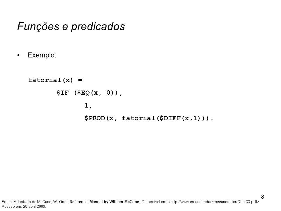 Funções e predicados Exemplo: fatorial(x) = $IF ($EQ(x, 0)), 1,