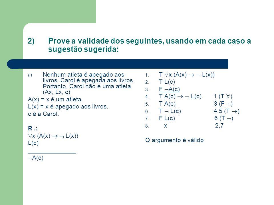 2) Prove a validade dos seguintes, usando em cada caso a sugestão sugerida: