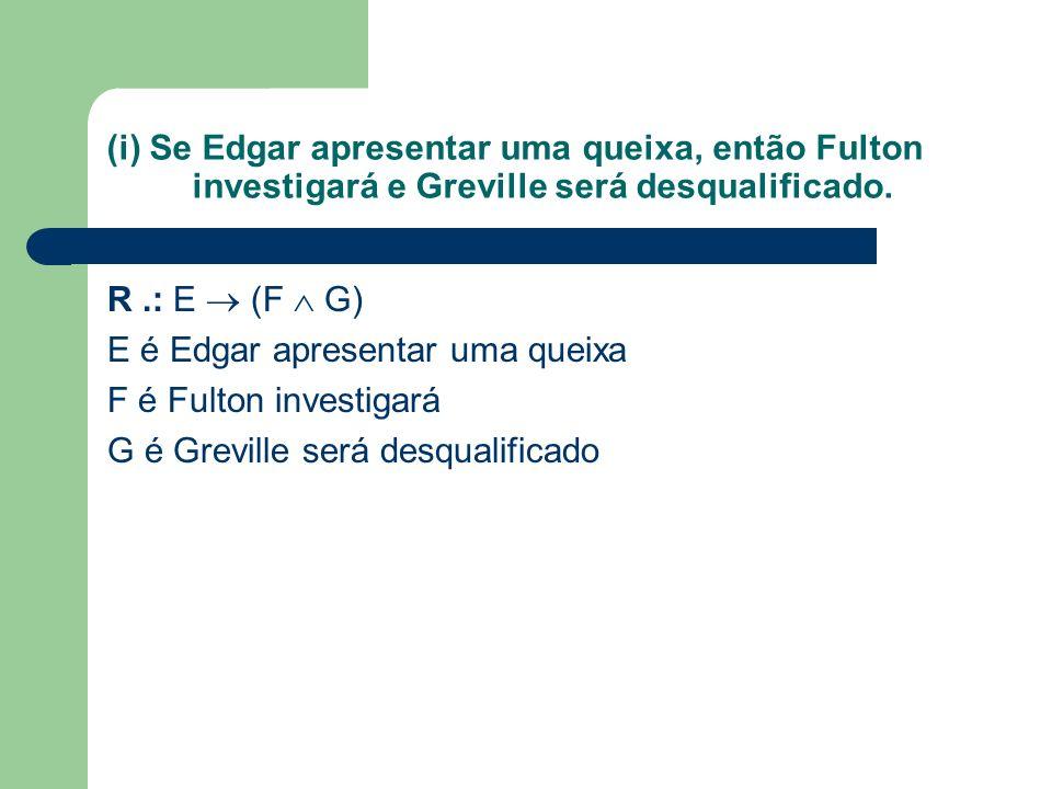 (i) Se Edgar apresentar uma queixa, então Fulton investigará e Greville será desqualificado.