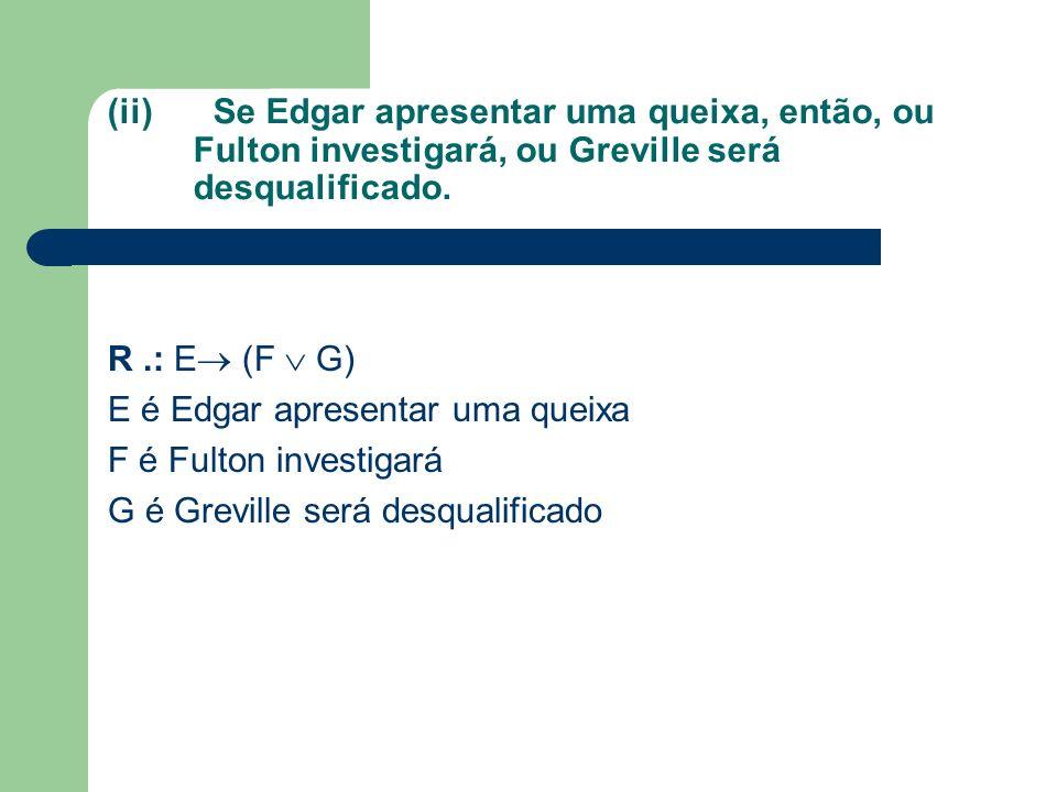 (ii) Se Edgar apresentar uma queixa, então, ou Fulton investigará, ou Greville será desqualificado.