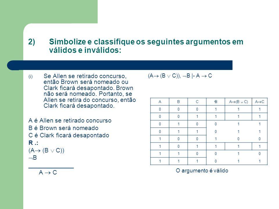 2) Simbolize e classifique os seguintes argumentos em válidos e inválidos: