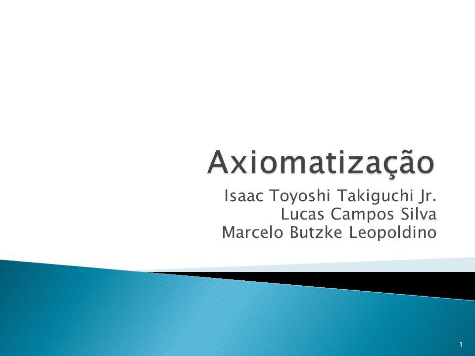 Axiomatização Isaac Toyoshi Takiguchi Jr. Lucas Campos Silva