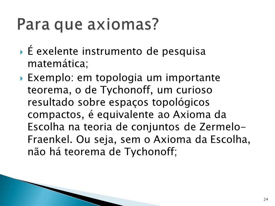 Para que axiomas É exelente instrumento de pesquisa matemática;