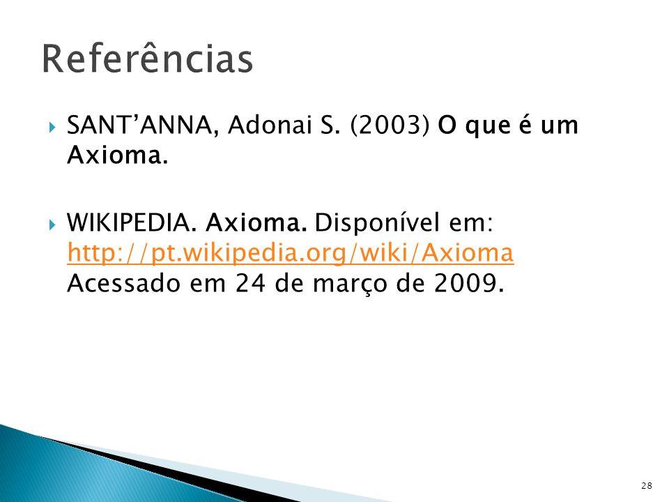 Referências SANT'ANNA, Adonai S. (2003) O que é um Axioma.
