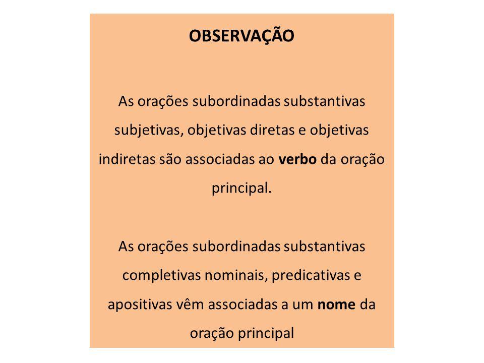 OBSERVAÇÃO As orações subordinadas substantivas subjetivas, objetivas diretas e objetivas indiretas são associadas ao verbo da oração principal.